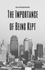 The Importance of Being Kept by katmadison