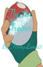 (Pokemon Fanfiction) The Ice Trainer by FrostyLuna13