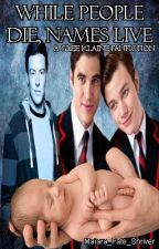 While People Die, Names Live On. (a GLEE Klaine fan-fiction) by Maiara_Fate_Shriver