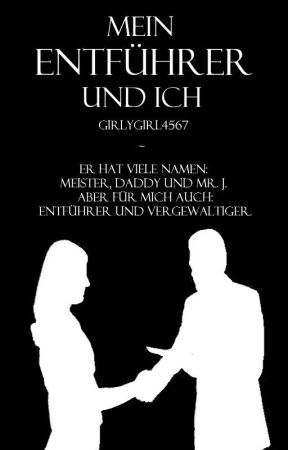 Mein Entführer und Ich by girlygirl4567