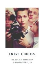 Entre Chicos (Bradley Simpson) (TERMINADA) by someonee_20