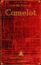 For the Love of Camelot by ekmkitty