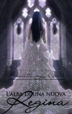 L'alba di una nuova Regina by BenedettaLaGioia