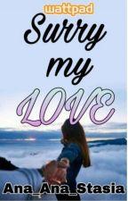 Surry My Love by Ana_Ana_Stasia