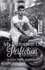 My Definition Of Perfection » Zayn Malik ff by crxxtxvxnxmx