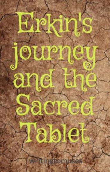 Erkin's Journey and the Sacred Tablet by writingtomuses