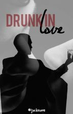 Drunk In Love》L.Hemmings  by YourUnknownWriter
