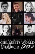 Girl meets world: Truth or Dare by lucas_maya-lucaya