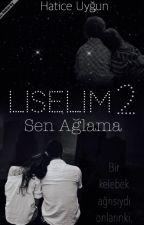 LİSELİM (SEN AĞLAMA) by haticeeuygun