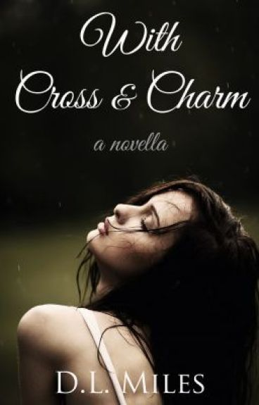 With Cross & Charm by dlmiles