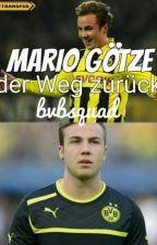 Mario Götze, der Weg zurück by bvbsquad