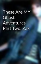 These Are MY Ghost Adventures Part Two: Zak by Ayumi366