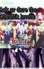 Ask or Dare the Diabolik lovers! by MystyDiabolikShackle