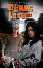 Drugs and Love • Terceira Temporada by zumpirocornio