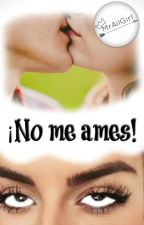 ¡No me ames! by MrAilGirl
