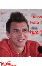 Tu Non Lo sai, Ma Io Ti Amo    •Mario Mandzukic • by __nowmaxiii__