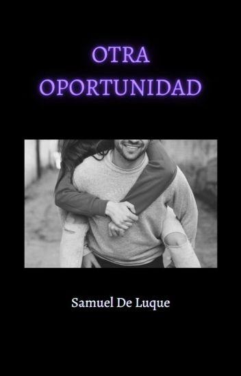 Otra Oportunidad [Samuel De Luque]♡