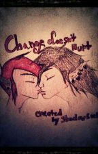 Change never hurts by GummybearMarshy