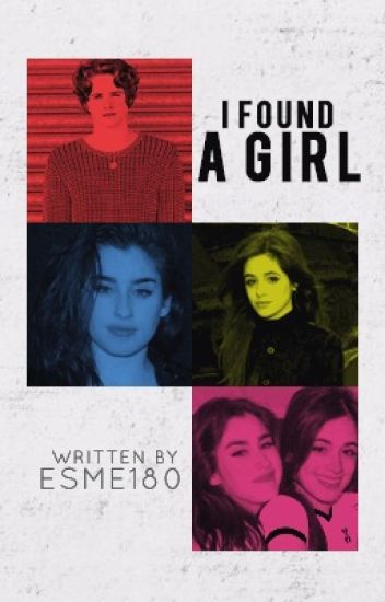 I Found A Girl (Camren)