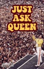 JUST ASK QUEEN by mercury-ily