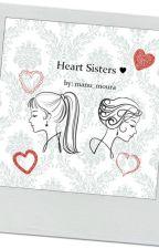Heart Sisters ♡ (Em Hiato) by manu_moura