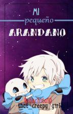 Mi Pequeño Arándano [Blueberry! Sans y Tu] by -that_creepy_girl-