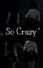 So Crazy °| by kimtae202