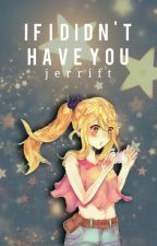 If I Didn't Have You; nalu by jerrift