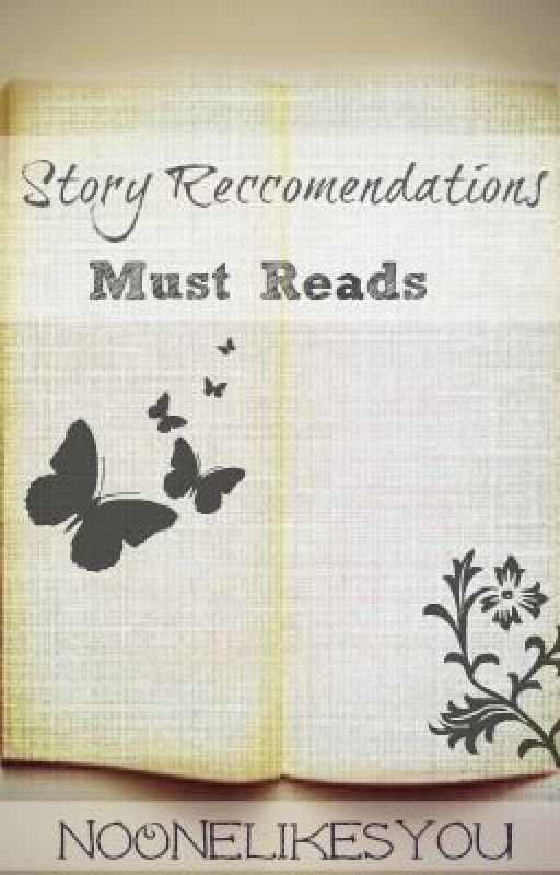 Story Recommendations - MUST READS! by NoOneLikesYou