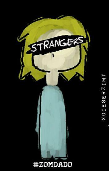 Strangers // #Zomdado
