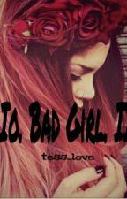 Io. Bad Girl. 2 by tesslove283