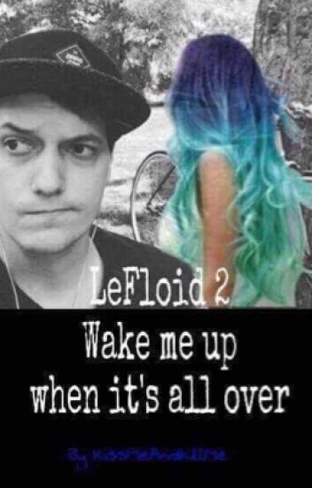 LeFloid2- Wake me up when it's all over.