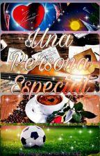 Una Persona Especial by Reiko-Luna-Mundo