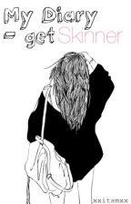 My Diary - get skinner  by xxitsmxx