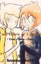 Una Historia Con 3 Amores by GoldenPuppetFnafHS
