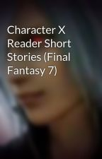 Character X Reader Short Stories (Final Fantasy) by RemnantFan