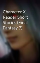 Character X Reader Short Stories (Final Fantasy 7) by RemnantFan
