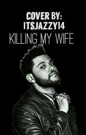 Killing My Wife(Abel Story) by itsjazzy14