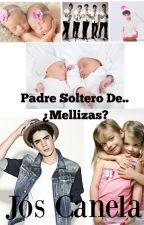 Padre Soltero De.. ¿Mellizas? - Jos Canela  by MilagroAgostina057