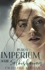 Série Solkishariam - IMPERIUM |Livro I| by LynnKeffy