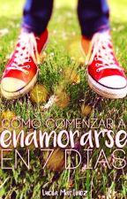 3. Cómo comenzar a enamorarse en 7 días - Trilogía 7 días by LucilaMartinez
