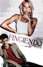 FINGIENDO (PRÓXIMAMENTE) by AliciaMa07