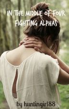 In the Middle of Four Fighting Alpha's. by huntingirl88