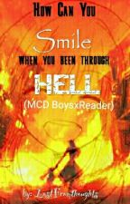 How Can You Smile When You Been Through Hell (MCD BoysxReader) by LostFromthoughts