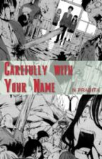 Carefully with Your Name by npradita_
