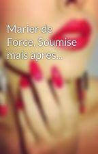 Marier de Force, Soumise mais apres... by Mira_Aya