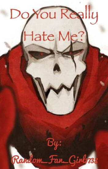 Do You Really Hate Me? (Underfell! Papyrus x Lazy!Reader)
