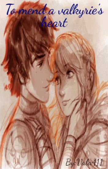To mend a Valkyrie's heart (HTTYD fic)