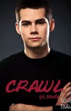 Crawl; Stiles Stilinski {Book One} by NoelleBM