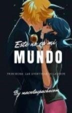 Este No Es Mi Mundo (Prodigiosa Y  las Aventuras De Ladybug) by marcelavpachecom
